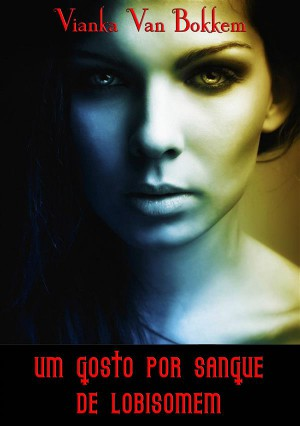 Um Gosto Por Sangue De Lobisomem by Vianka Van Bokkem from StreetLib SRL in General Novel category