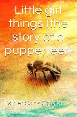 Little Girl Things: The Story Of A Puppeteer by Esther Sanz García from  in  category