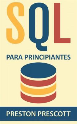 Sql Para Principiantes by Preston Prescott from StreetLib SRL in Engineering & IT category