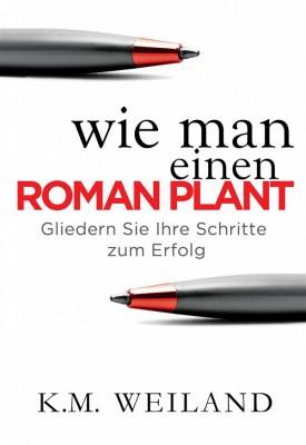 Wie Man Einen Roman Plant: Gliedern Sie Ihre Schritte Zum Erfolg by K.M. Weiland from StreetLib SRL in Language & Dictionary category