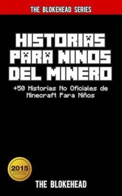 Historias Para Niños Del Minero. +50 Historias  No Oficiales De Minecraft Para Niños. by The Blokehead from StreetLib SRL in Lifestyle category