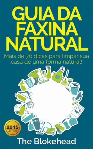 Guia Da Faxina Natural - Mais De 70 Dicas Para Limpar Sua Casa De Uma Forma Natural! by The Blokehead from StreetLib SRL in Sports & Hobbies category