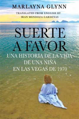 Suerte A Favor: Una Historia De La Vida De Una Niña En Las Vegas De 1970. by Marlayna Glynn from StreetLib SRL in Autobiography & Biography category