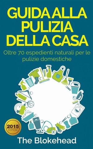 Guida Alla Pulizia Della Casa. Oltre 70 Espedienti Naturali Per Le Pulizie Domestiche. by The Blokehead from StreetLib SRL in Sports & Hobbies category