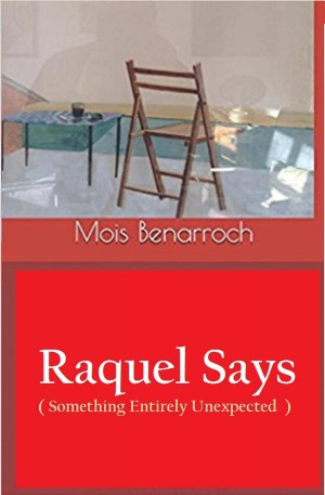 Raquel Says (Something Entirely Unexpected) by Mois Benarroch from StreetLib SRL in General Novel category