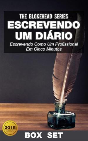 Escrevendo Um Diário : Escrevendo Como Um Profissional Em Cinco Minutos by The Blokehead from StreetLib SRL in Motivation category