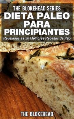 Dieta Paleo Para Principiantes - Reveladas As 30 Melhores Receitas De Pão by The Blokehead from StreetLib SRL in Family & Health category