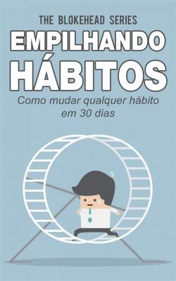 Empilhando Hábitos: Como Mudar Qualquer Hábito Em 30 Dias by The Blokehead from StreetLib SRL in Motivation category