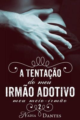 A Tentação Do Meu Irmão Adotivo (Meu Meio-Irmão #2) by Nadia Dantes from StreetLib SRL in General Novel category