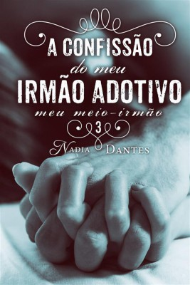 A Confissão Do Meu Irmão Adotivo (Meu Meio-Irmão #3) by Nadia Dantes from StreetLib SRL in General Novel category