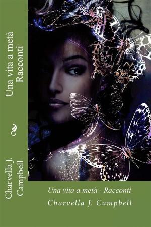 Una Vita A Metà - Racconti by Charvella J. Campbell from StreetLib SRL in General Novel category