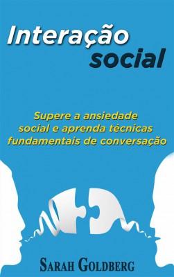 Interação Social: Supere A Ansiedade Social E Aprenda Técnicas Fundamentais De Conversação. by Sarah Goldberg from StreetLib SRL in Motivation category