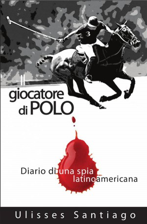 Il Giocatore Di Polo by Ulisses Santiago from StreetLib SRL in General Novel category
