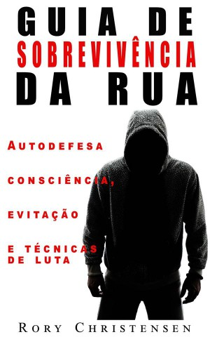 Guia De Sobrevivência Nas Ruas: Noções De Autodefesa, Fuga E Técnicas De Combate by Rory Christensen from StreetLib SRL in Sports & Hobbies category