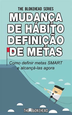 Mudança De Hábito Definição De Metas: Como Definir Metas Smart E Alcançá-Las Agora by The Blokehead from StreetLib SRL in Motivation category