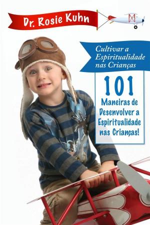 101 Maneiras De Desenvolver A Espiritualidade Das Nossas Crianças by Dr. Rosie Kuhn from StreetLib SRL in Family & Health category