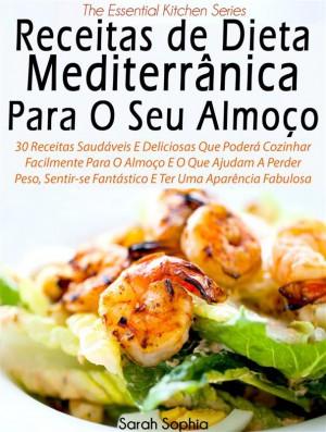 Receitas De Dieta Mediterrânica Para O Seu Almoço Por Sarah Sophia by Sarah Sophia from StreetLib SRL in Family & Health category