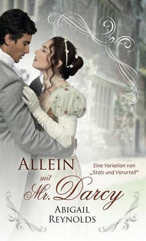 """Allein Mit Mr. Darcy: Eine Variation Von """"Stolz Und Vorurteil"""" by Abigail Reynolds from StreetLib SRL in History category"""