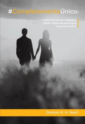 """#completamenteúnico: Como Tornar-Se """"A Pessoa Certa"""" Antes De Encontrar """"A Pessoa Certa"""" by Damien K. H. Nash from StreetLib SRL in Family & Health category"""