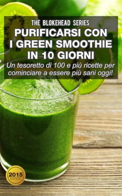 Purificarsi Con I Green Smoothie In 10 Giorni by The Blokehead from StreetLib SRL in Recipe & Cooking category