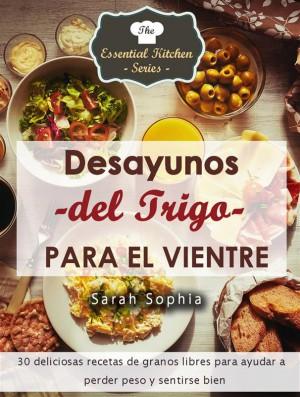 Desayunos Del Trigo Para El Vientre by Sarah Sophia from StreetLib SRL in Family & Health category