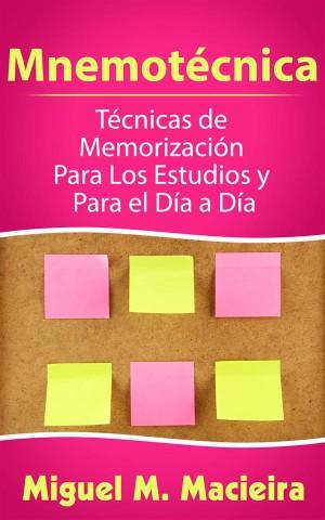 Mnemotécnica: Técnicas De Memorización Para Los Estudios Y Para El Día A Día by Miguel M. Macieira from StreetLib SRL in Religion category