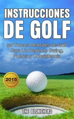 Instrucciones De Golf 50 Trucos Mentales De Golf Para Un Perfecto Swing, Fuerza Y Consistencia by The Blokehead from StreetLib SRL in Sports & Hobbies category