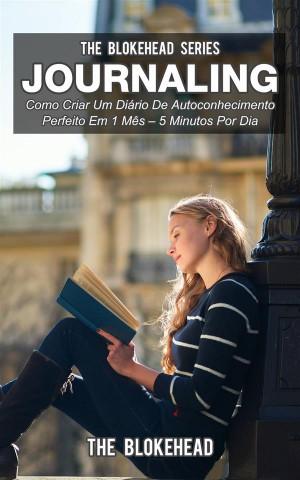 Journaling: Como Criar Um Diário De Autoconhecimento Perfeito Em 1 Mês – 5 Minutos Por Dia by The Blokehead from StreetLib SRL in Motivation category