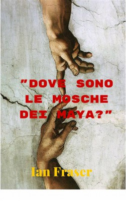 Dove Sono Le Mosche Dei Maya? by Ian Fraser from  in  category