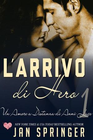 Un Amore A Distanza Di Anni Luce - Larrivo Di Hero by Jan Springer from StreetLib SRL in General Novel category