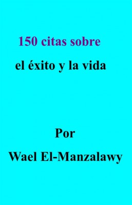 150 Citas Sobre El Éxito Y La Vida by Manzalawy from StreetLib SRL in Motivation category
