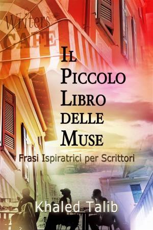 Il Piccolo Libro Delle Muse: Frasi Ispiratrici Per Scrittori by Khaled Talib from StreetLib SRL in Language & Dictionary category