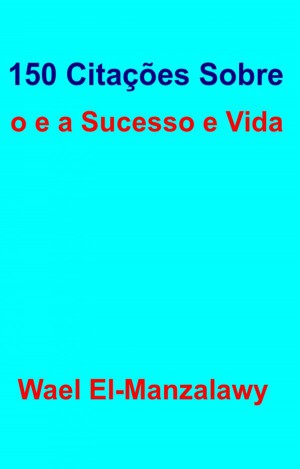 150 Citações Sobre O Sucesso E A Vida by Manzalawy from StreetLib SRL in Motivation category