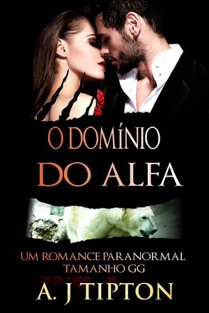 O Domínio Do Alfa by AJ Tipton from StreetLib SRL in General Novel category