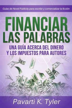 Financiar Las Palabras: Una Guía Acerca Del Dinero Y Los Impuestos Para Autores by Pavarti K. Tyler from StreetLib SRL in Language & Dictionary category