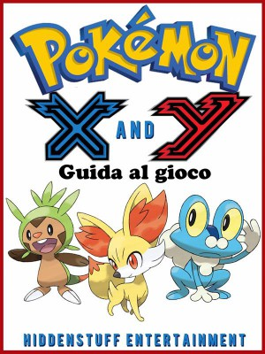Pokemon X E Y - Guida Al Gioco by Joshua Abbott from StreetLib SRL in General Novel category