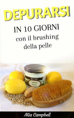 Depurarsi In 10 Giorni Con Il Brushing Della Pelle by Mia Campbell from StreetLib SRL in Family & Health category