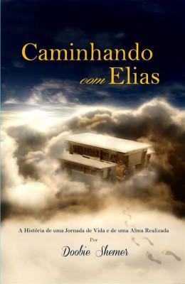 Caminhando Com Elias - A História De Uma Jornada De Vida E De Uma Alma Realizada by Doobie Shemer from StreetLib SRL in Religion category