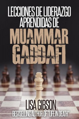 Lecciones De Liderazgo Aprendidas De Muamar Gaddafi by Lisa Gibson from StreetLib SRL in Politics category