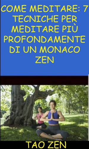 Come Meditare: 7 Tecniche Per Meditare Più Profondamente Di Un Monaco Zen by  Akshat Agrawal from StreetLib SRL in Motivation category