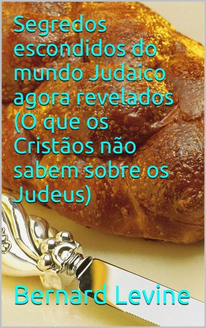 Segredos Escondidos Do Mundo Judaico Agora Revelados: (O Que Os Cristãos Não Sabem Sobre Os Judeus) by Bernard Levine from StreetLib SRL in Language & Dictionary category