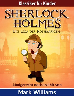 Sherlock Für Kinder: Die Liga Der Rothaarigen by Mark Williams from StreetLib SRL in General Novel category