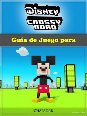 Guía De Juego Para Disney Crossy Road by The Yuw from StreetLib SRL in General Novel category