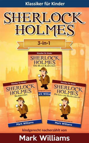 Sherlock Für Kinder: 3-In-1-Box (Der Blaue Karfunkel, Silberstern, Die Liga Der Rothaarigen) by Mark Williams from StreetLib SRL in General Novel category