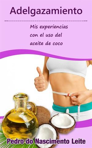 Adelgazamiento: Mis Experiencias Con El Uso Del Aceite De Coco by Pedro do Nascimento Leite from StreetLib SRL in Family & Health category
