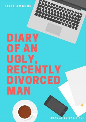 Diary Of An Ugly, Recently Divorced Man by Félix Amador Gálvez from StreetLib SRL in Lifestyle category