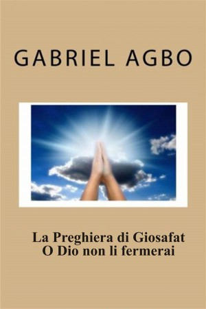 La Preghiera Di Giosafat o Dio Non Li Fermerai by Gabriel Agbo from StreetLib SRL in Motivation category