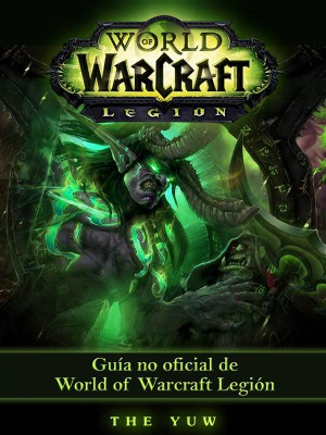 Guía No Oficial De World Of Warcraft Legión by Joshua Abbott from StreetLib SRL in General Novel category
