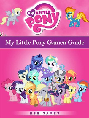 My Little Pony Gamen Guide by Joshua Abbott from StreetLib SRL in General Novel category