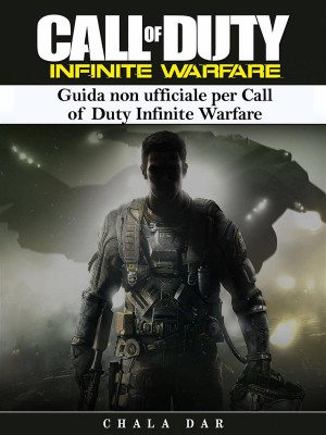 Guida Non Ufficiale Per Call Of Duty Infinite Warfare by Joshua Abbott from StreetLib SRL in General Novel category